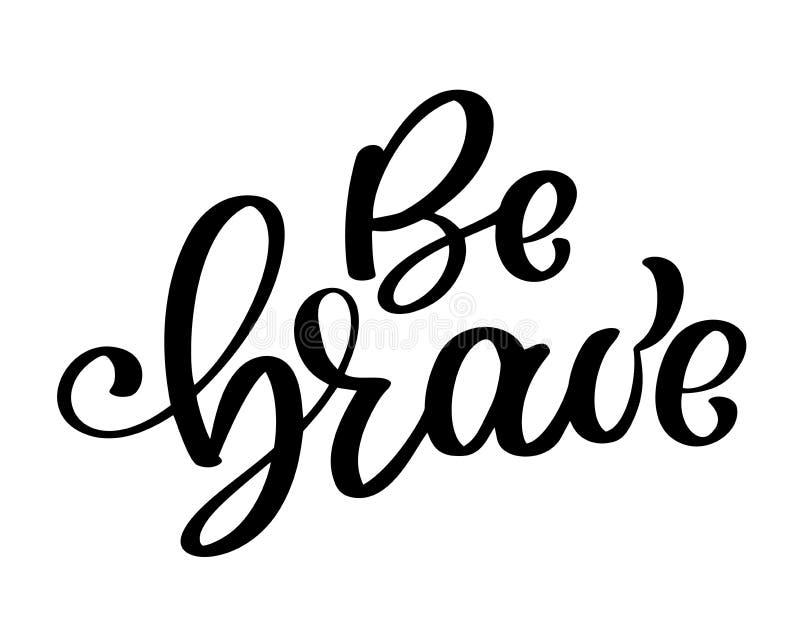 Seien Sie tapfere Hand gezeichnetes Zitat über Mut und Furchtlosigkeit Vektormotivationsphrase Boho-Gestaltungselemente für Karte lizenzfreie abbildung