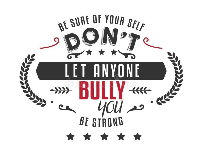Seien Sie von Ihrem Selbst sicher, lassen Sie jedermann Sie nicht einschüchtern, stark zu sein lizenzfreie abbildung