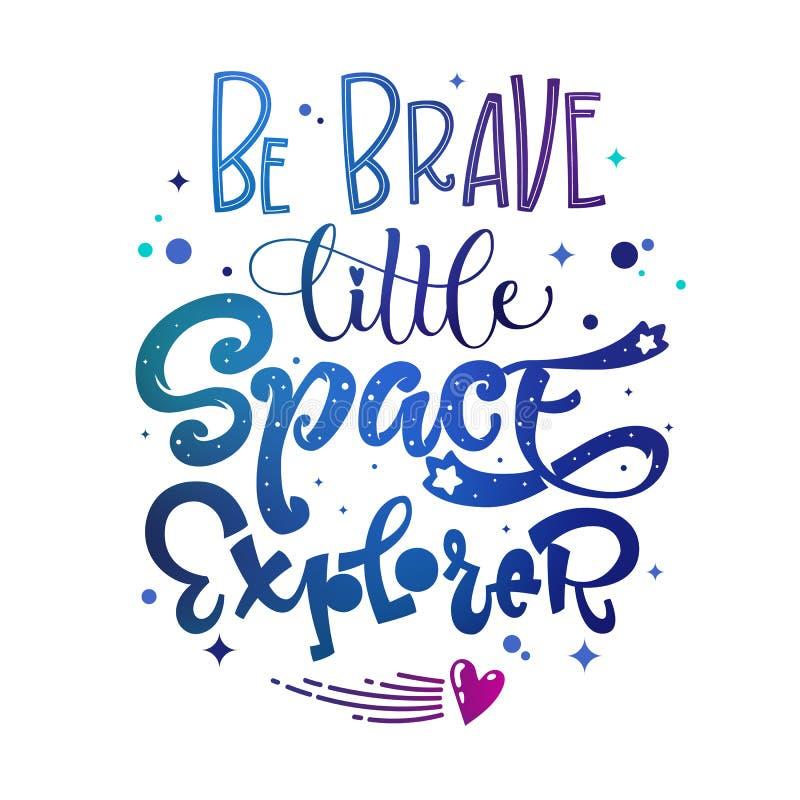 Seien Sie wenig Raum-Forscherzitat tapfer Babyparty, Kinderthemahand gezeichnet, Logophrase beschriftend lizenzfreie abbildung
