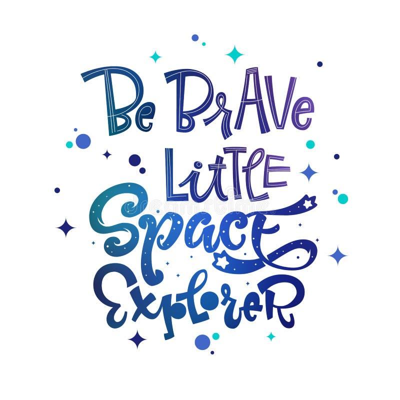 Seien Sie wenig Raum-Forscherzitat tapfer Babyparty, Kinderthemahand gezeichnet, Logophrase beschriftend stock abbildung