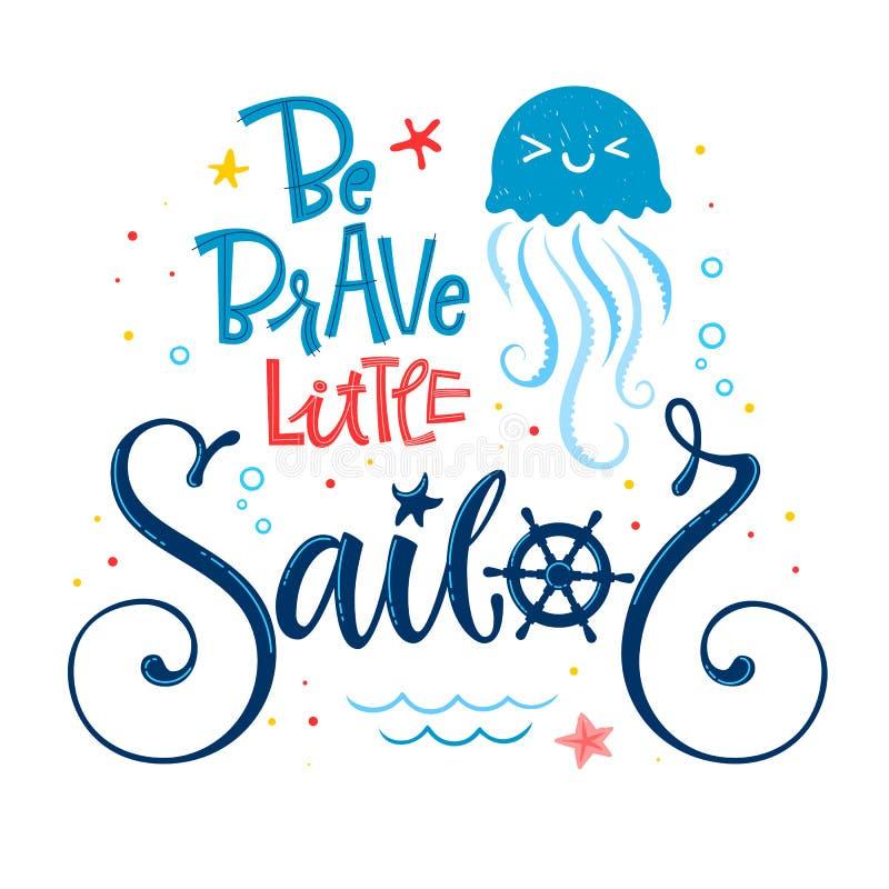Seien Sie wenig Seemannzitat tapfer Babypartyhandgezogene Kalligraphie, groteske Skriptartbeschriftungs-Logophrase lizenzfreie abbildung