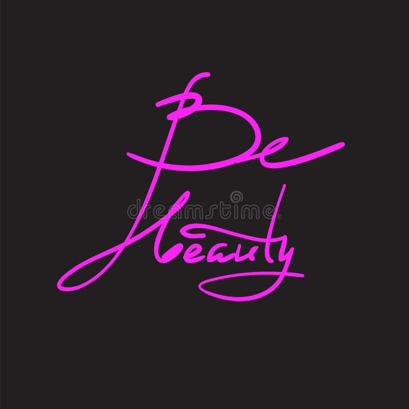 Seja beleza - simples inspire e citações inspiradores Rotulação bonita tirada mão Imprima para o cartaz inspirado, t-shirt, saco, ilustração royalty free