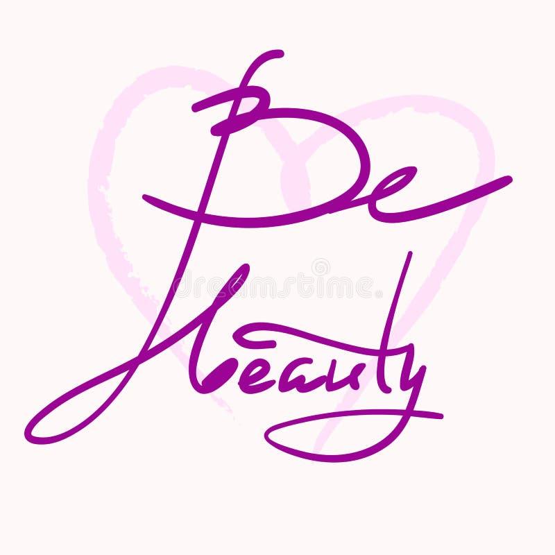 Seja beleza - simples inspire e citações inspiradores Rotulação bonita tirada mão Imprima para o cartaz inspirado, t-shirt, saco, ilustração do vetor