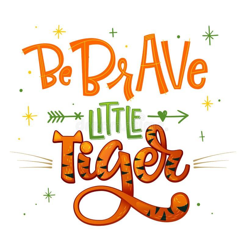 Seja corajoso pouca frase do tigre Citações tiradas mão da rotulação da festa do bebê do estilo da caligrafia e do roteiro ilustração do vetor