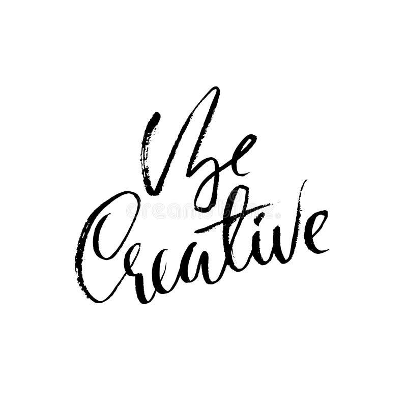 Seja creativo Citações inspiradores Moderno seque a rotulação da escova Cartaz da tipografia Ilustração do vetor ilustração stock