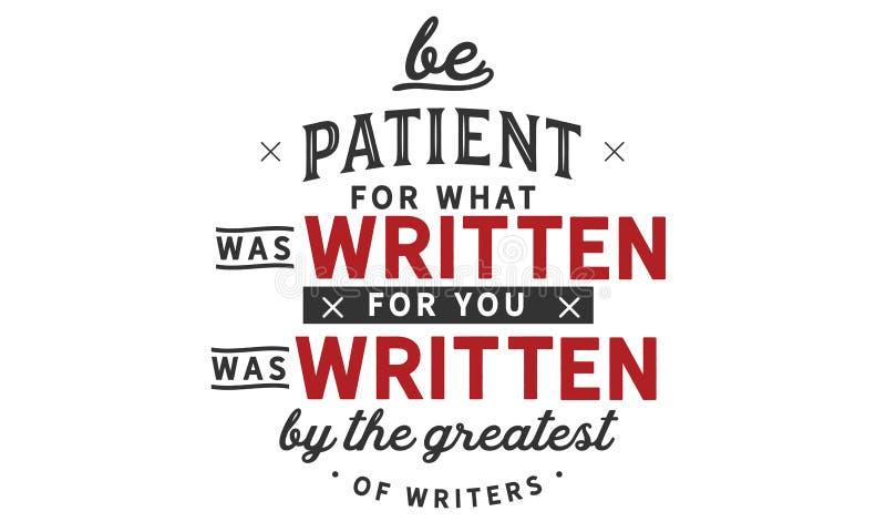 Seja paciente para o que foi escrito para você foi escrito pelo grande escreve ilustração royalty free