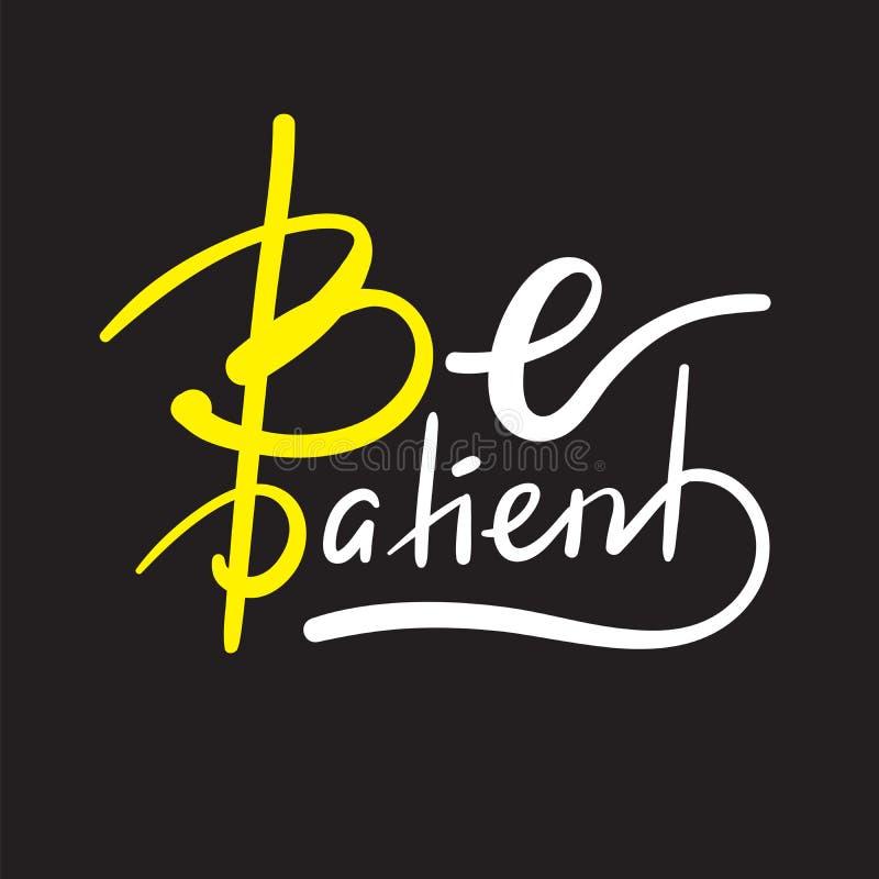 Seja paciente - simples inspire e citações inspiradores Rotulação bonita tirada mão Cópia para o cartaz inspirado ilustração royalty free