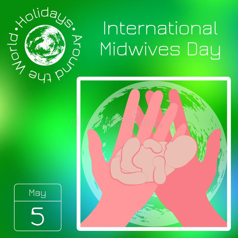 Series calendar. Holidays Around the World. Event of each day of the year. International Midwives Day. Hands hold the newborn baby. Calendar. Holidays Around the vector illustration