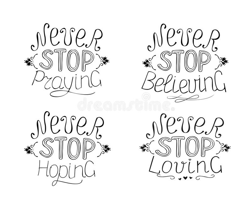 Set of 4 Hand lettering quotes Never stop praying. Believing. Praying. Loving. Set of 4 Hand lettering Never stop praying. Believing. Praying. Loving Biblical vector illustration