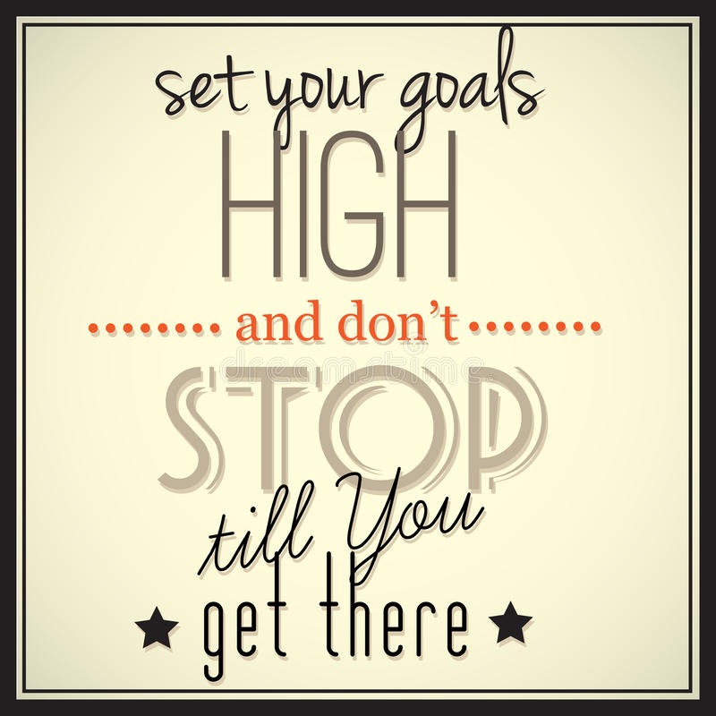 Set Your Goals High And Don T Stop Till You Get There