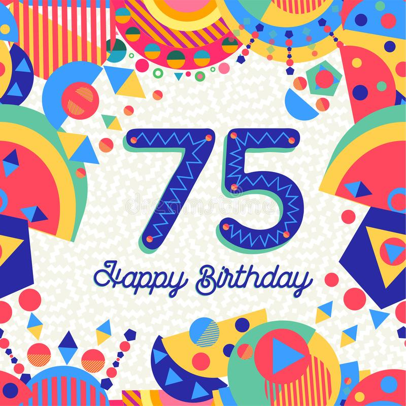 75 seventy five year birthday party greeting card. Happy Birthday seventy five 75 year fun design with number, text label and colorful decoration. Ideal for stock illustration