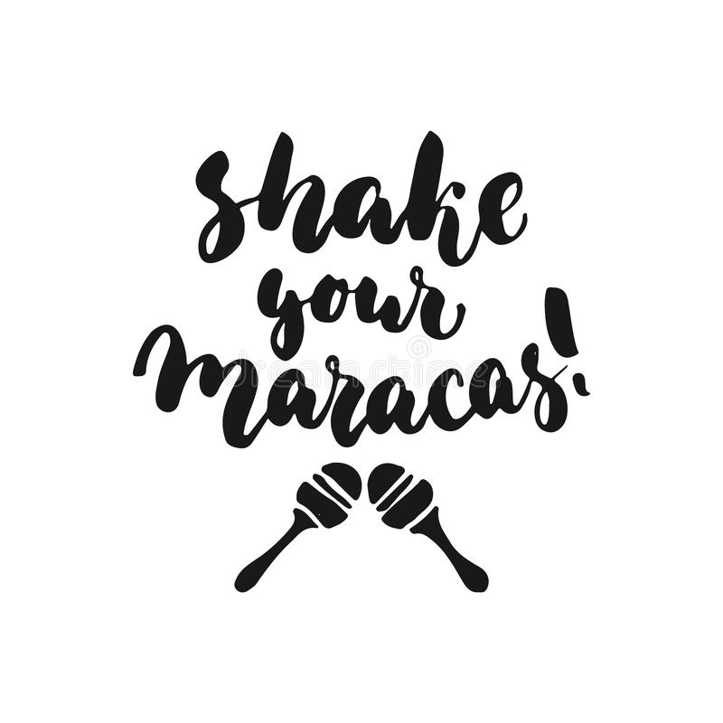 Shake your maracas. Cinco de Mayo mexican hand drawn lettering phrase isolated on the white background. Fun brush ink inscription. For photo overlays, greeting stock illustration