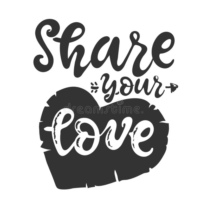Share your love. Hand drawn Romantic quote inspirational lettering calligraphy phrase, isolated.white black. Typography. Poster, gift greeting card, web banner stock illustration