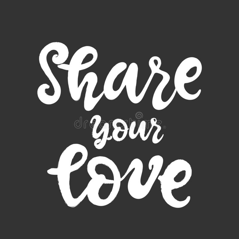 Share your love. Hand drawn Romantic quote inspirational lettering calligraphy phrase, isolated.white black. Typography. Poster, gift greeting card, web banner royalty free illustration