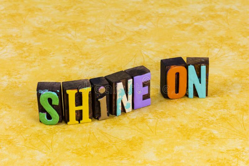 Shine on bright light sparkle glow vibrant person magical personality. Typography quote greeting love life happy day today fun moment royalty free stock photo