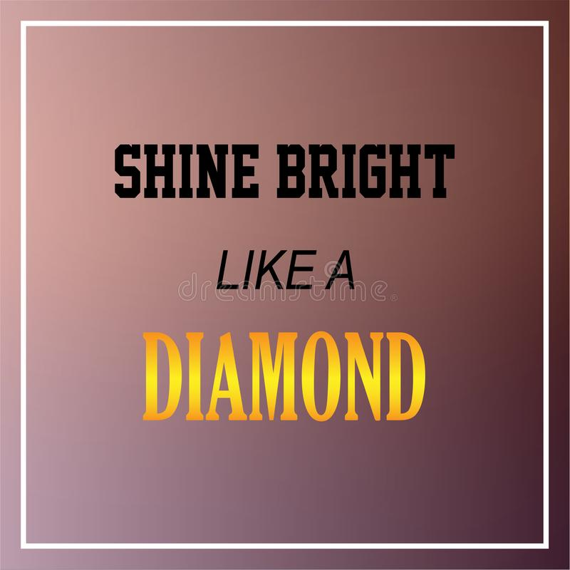 Shine bright like a diamond. Inspiration and motivation quote royalty free illustration