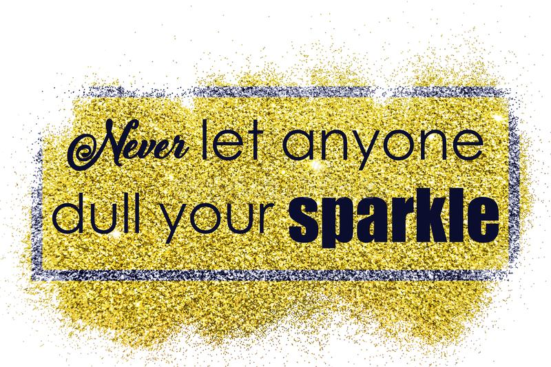 Never let anyone dull your sparkle-phrase vector illustration