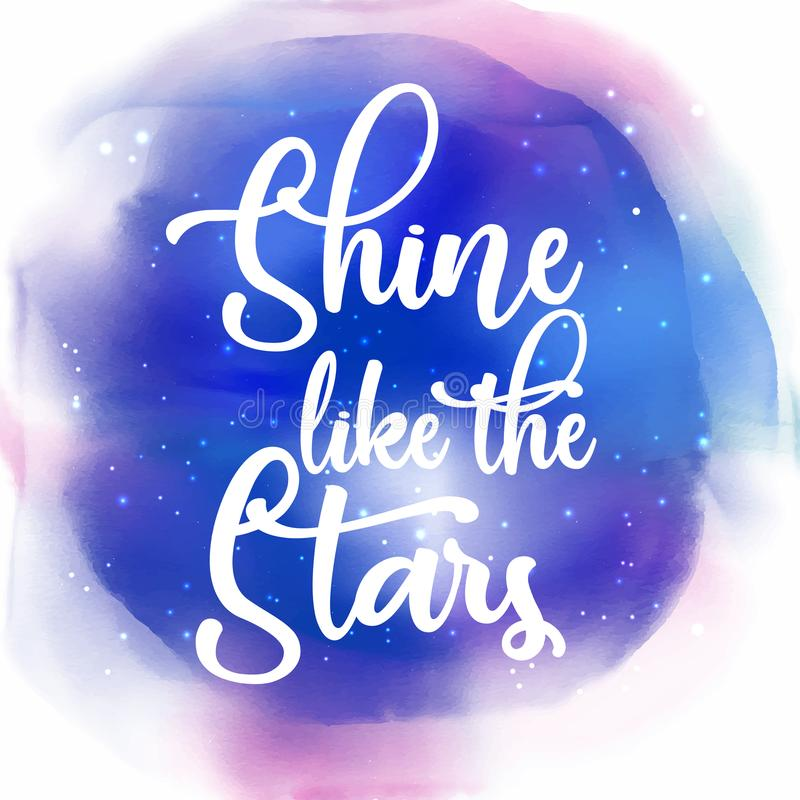 Shine like the stars quotation background. On a galaxy styled watercolour texture stock illustration