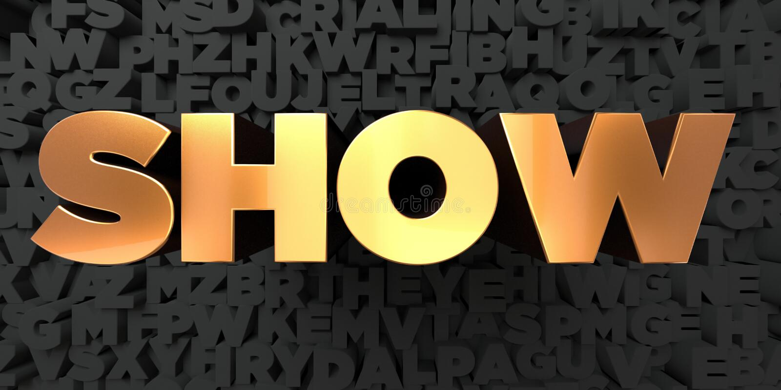 Show - Gold text on black background - 3D rendered royalty free stock picture. This image can be used for an online website banner ad or a print postcard stock illustration
