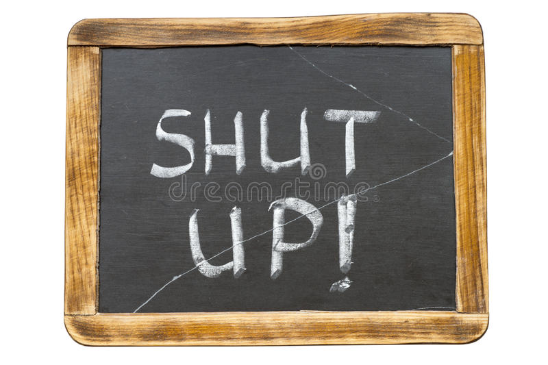 Shut up fr. Shut up exclamation handwritten on vintage school slate board isolated on white royalty free stock image