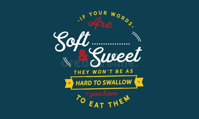 Si sus palabras son suaves y dulces, ganaron el ` t sean como difícilmente tragar stock de ilustración