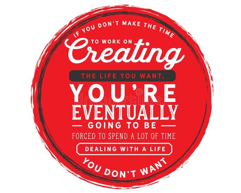 Si usted don't hacer la época de trabajar en crear la vida que usted quiere libre illustration