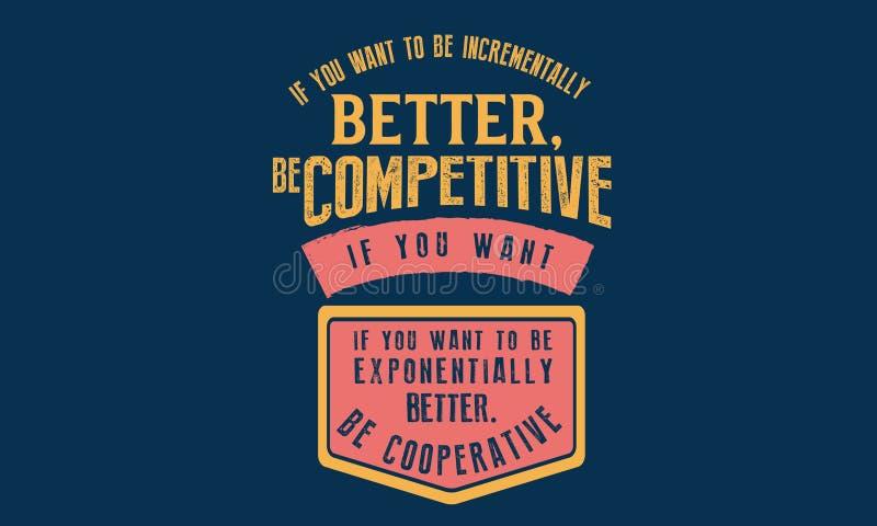 Si vous voulez être incrémentalement mieux : Soyez concurrentiel illustration libre de droits