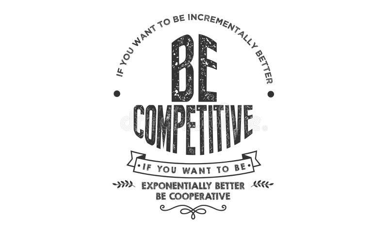 Si vous voulez être incrémentalement mieux : Soyez concurrentiel illustration de vecteur