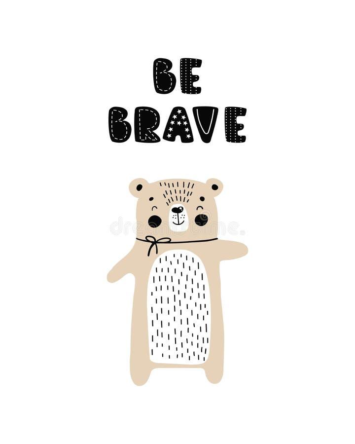 Sia coraggioso - manifesto disegnato a mano sveglio della scuola materna con l'orso animale e l'iscrizione del personaggio dei ca immagine stock