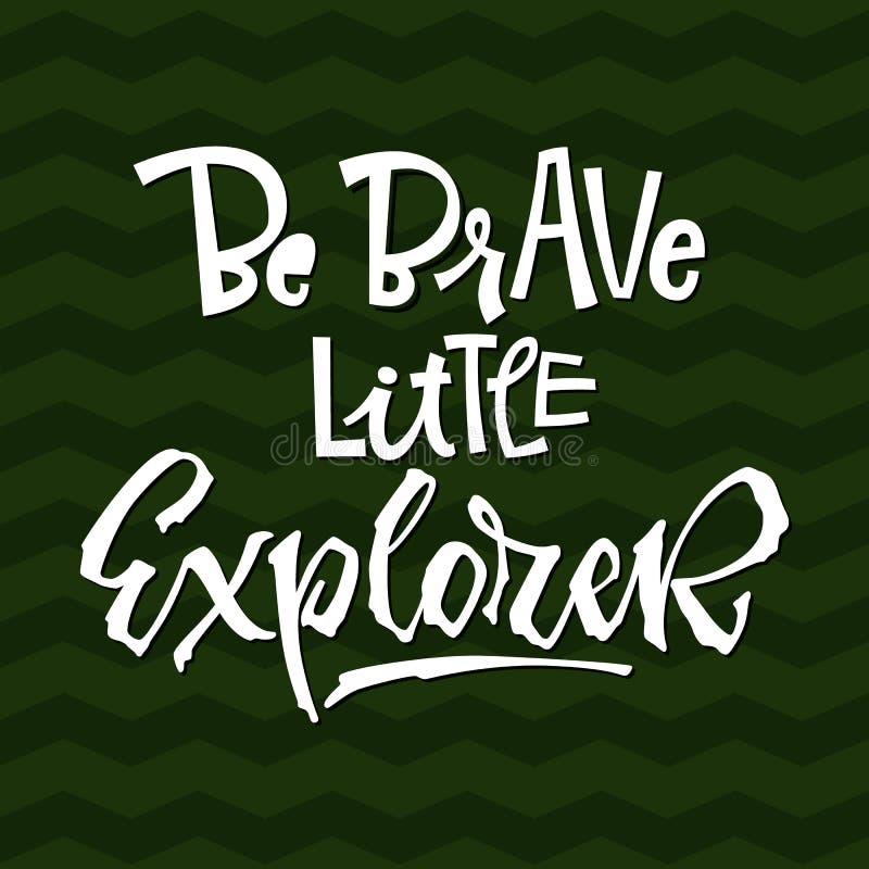 Sia coraggioso poca citazione dell'esploratore Frase d'iscrizione disegnata a mano semplice di logo di vettore della doccia di ba illustrazione vettoriale