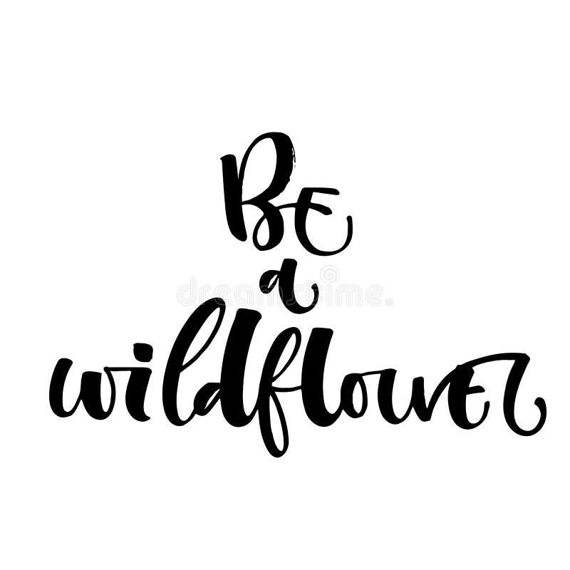 Sia un logo moderno disegnato a mano di citazione di motivazione di calligrafia del Wildflower fotografia stock