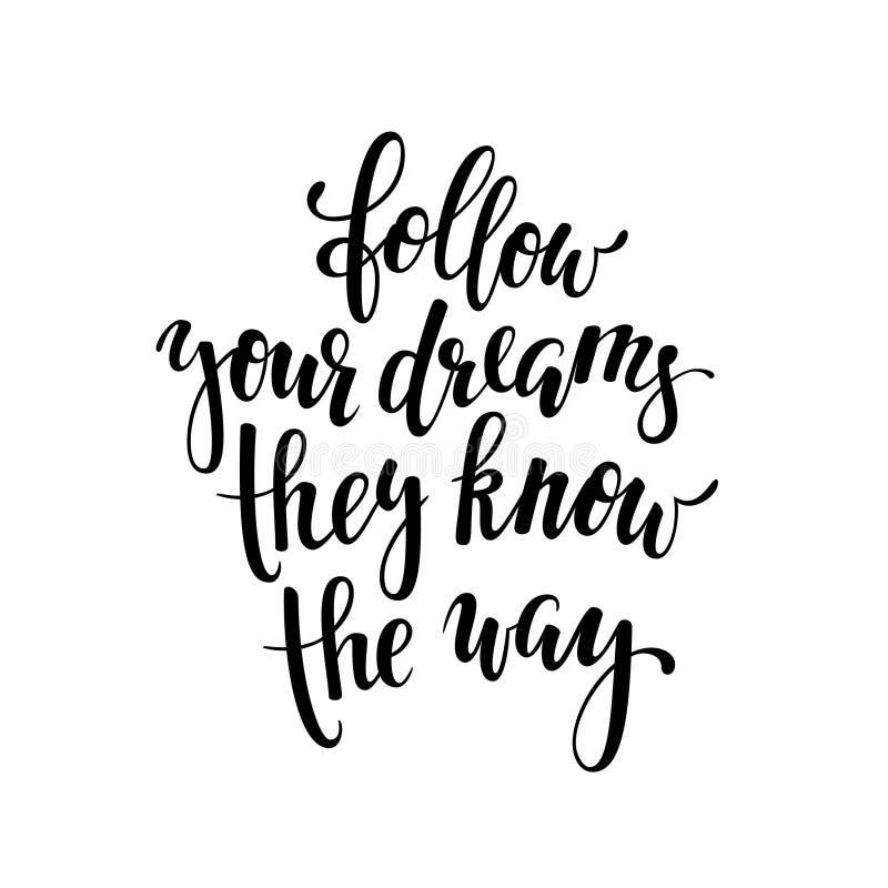 Siga seus sonhos que conhecem a maneira Citações inspiradas e inspiradores Arte da rotulação da escova da mão e do projeto da tip ilustração stock