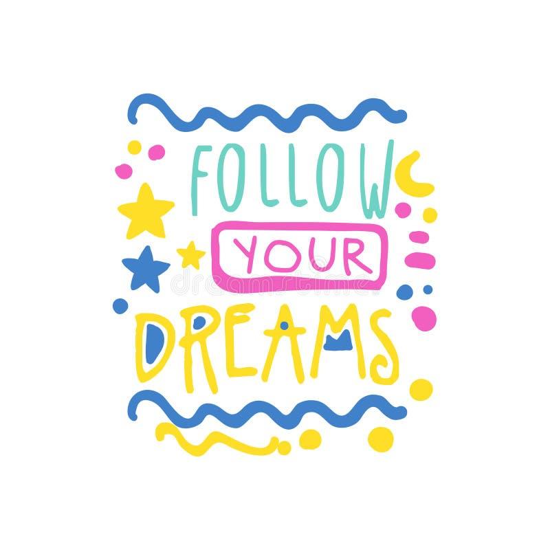 Siga seus sonhos slogan positivo, mão escrita rotulando a ilustração colorida do vetor das citações inspiradores ilustração royalty free