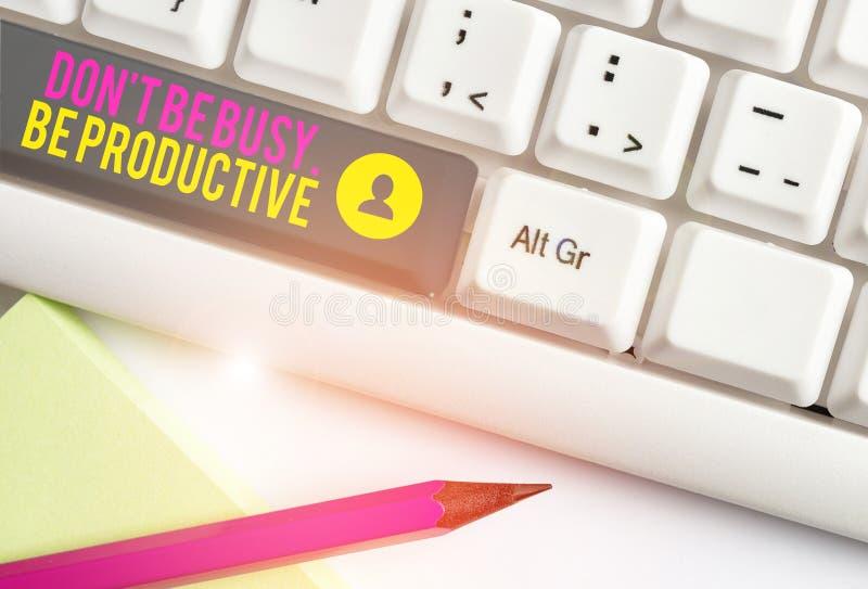 Signe de texte indiquant Ne pas être occupé à être productif Photographie conceptuelle Travailler efficacement Organiser votre te image stock