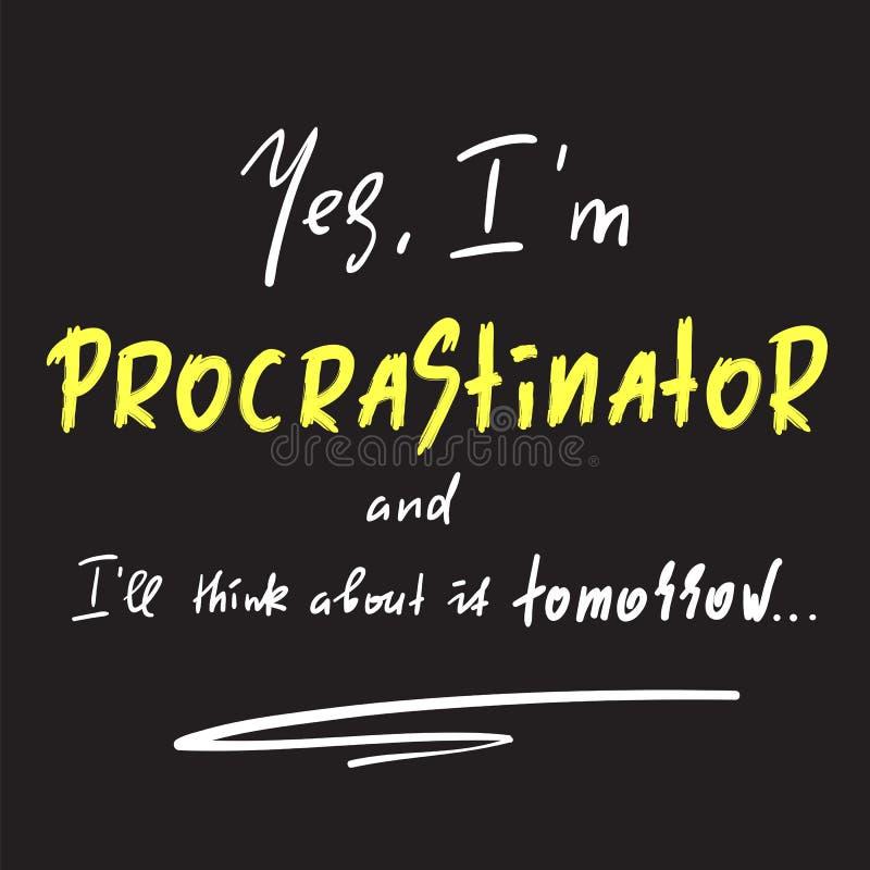 Sim eu ll do ` do procrastinador e do I do ` m penso sobre ele amanhã - simples inspire e citações inspiradores ilustração do vetor
