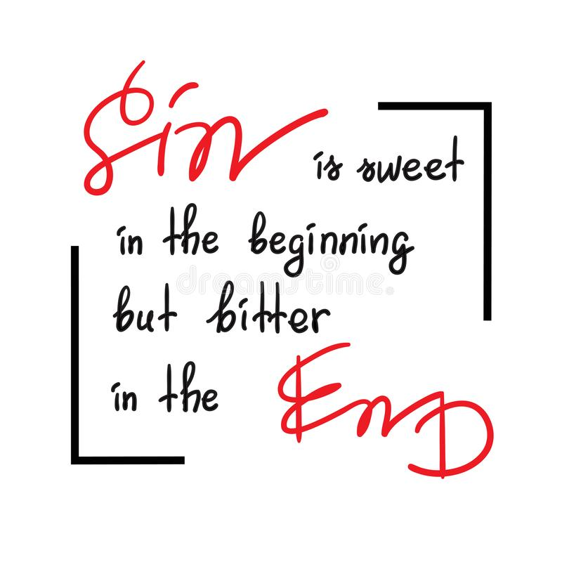Sin is sweet in the beginning but bitter in the end motivational quote lettering, religious poster. Print for poster, prayer book, church leaflet, t-shirt royalty free illustration