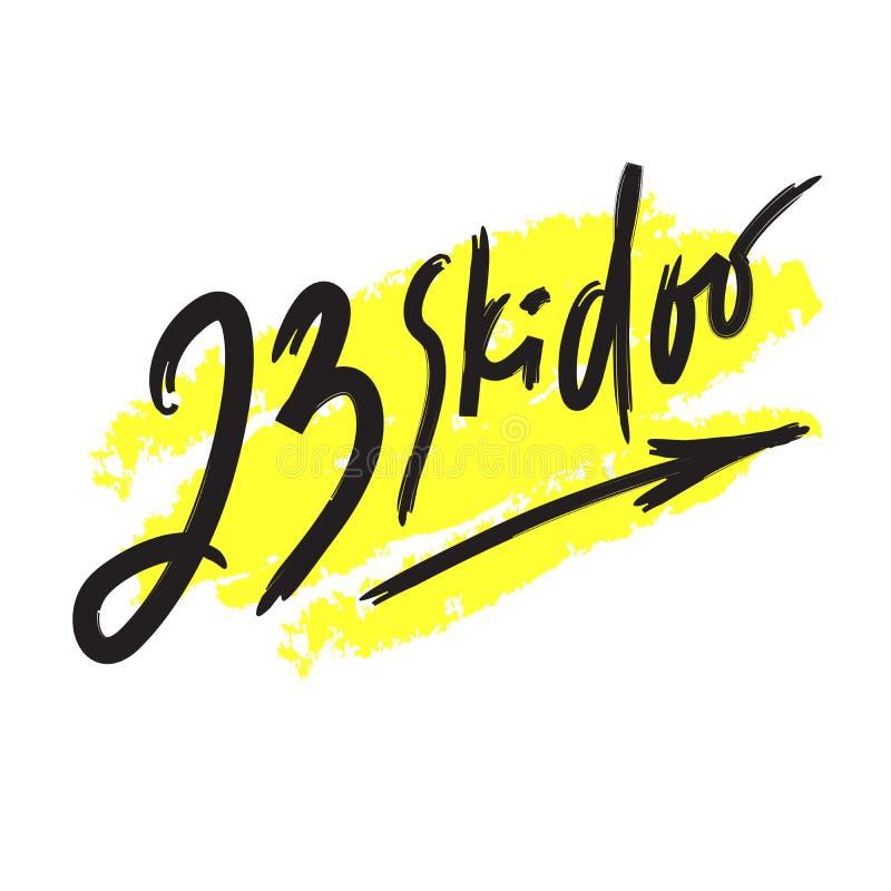 skidoo 23 - inspirera det motivational citationstecknet Hand dragen bokst?ver Ungdomslang, idiom royaltyfri illustrationer