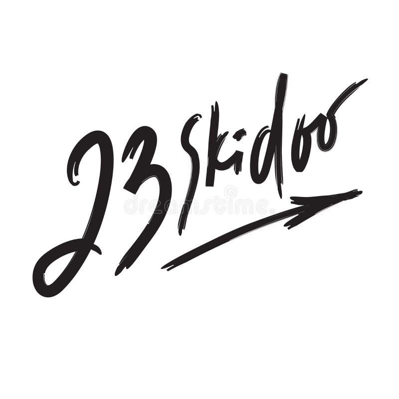 skidoo 23 - inspirera det motivational citationstecknet Hand dragen bokst?ver Ungdomslang, idiom tryck stock illustrationer
