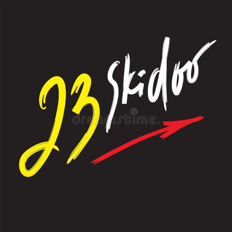 skidoo 23 - inspirera det motivational citationstecknet Hand dragen bokst?ver Ungdomslang, idiom tryck royaltyfri illustrationer