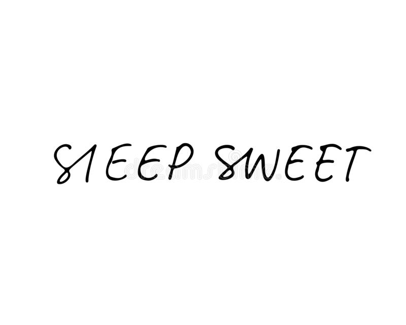 Sleep sweet  ink pen vector lettering. Modern vector brush calligraphy. Ink illustration. Lettering for cards, posters, banner or apparel. Inspiring message stock illustration