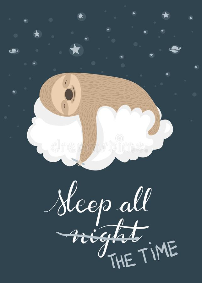 Sleeping sloth poster. Cute cartoon sloth sleeping on a cloud holding a crayon with handlettered Sleep all night / All the time text. Suitable for t-shirt or royalty free illustration