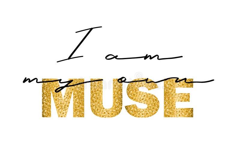 Slogan pour le T-shirt Je suis ma propre muse Perfectionnez pour le d?cor ? la maison tel que des affiches, art de mur, sac d'emb illustration stock