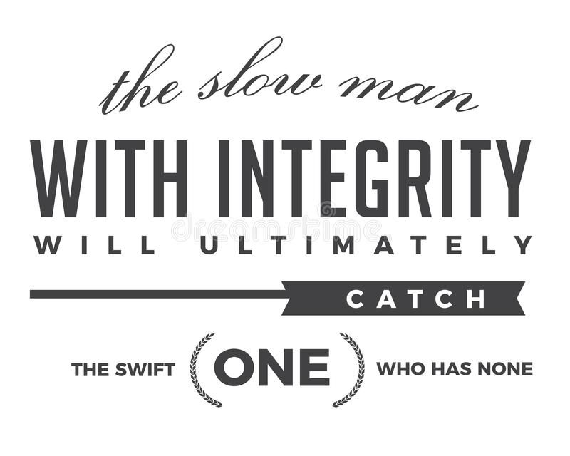 The slow man with integrity will ultimately catch the swift one who has none. Best motivational quote vector illustration