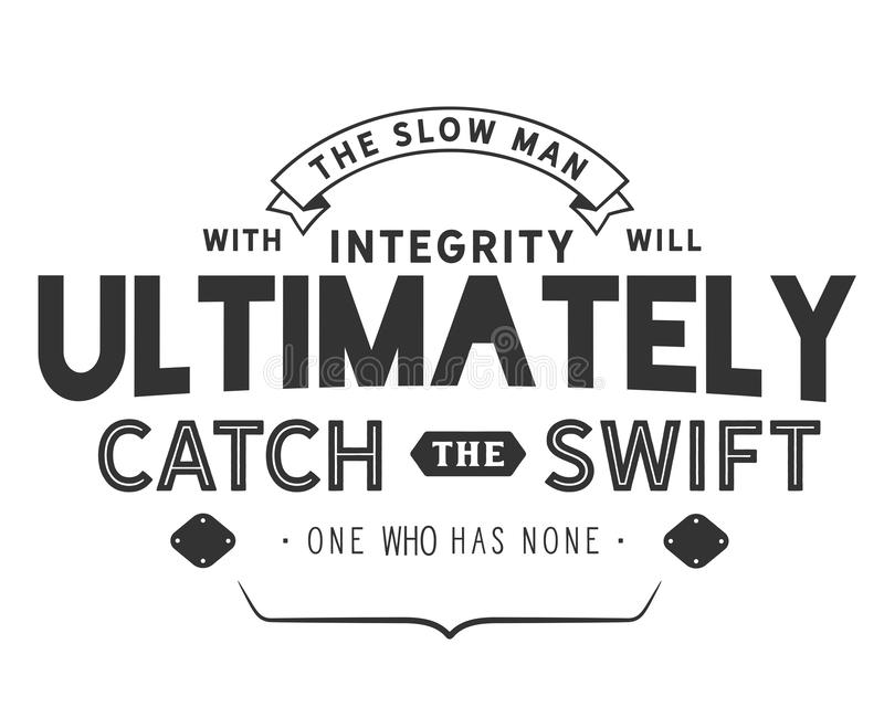 The slow man with integrity will ultimately catch the swift one who has none. Motivational quote royalty free illustration