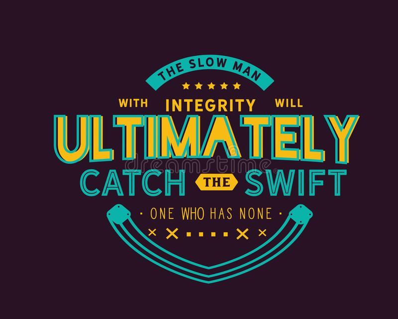 The slow man with integrity will ultimately catch the swift one who has none. Motivational quote vector illustration