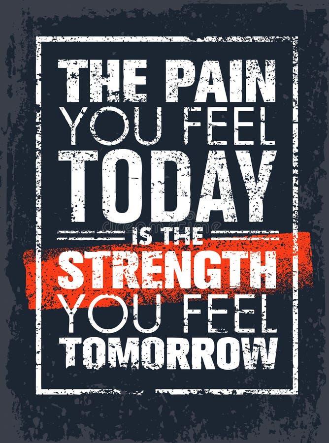 Smärta som du känner är i dag, styrkan du känner i morgon motivationcitationstecken Idérikt begrepp för vektoraffischtypografi vektor illustrationer