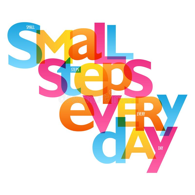 SMALL STEPS EVERY DAY typography poster. Overlapping semi-transparent letters in blue, orange, yellow and pink. Vector royalty free illustration