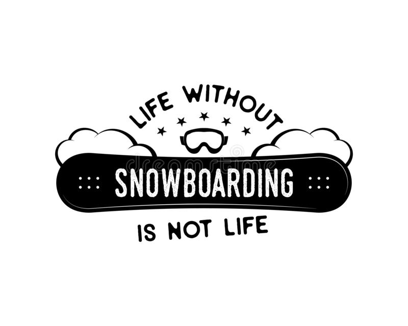 Snowboard design, winter logo. Life without Snowboarding is not life quote. For mountains adventurer, snowboarders royalty free illustration