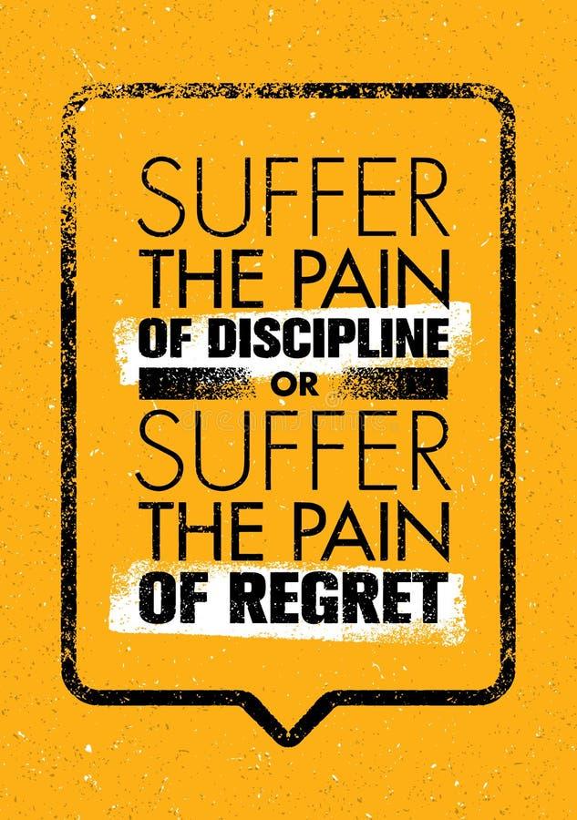 Soffra il dolore di disciplina o il dolore del rammarico Manifesto creativo di progettazione di vettore di motivazione di forma f illustrazione vettoriale