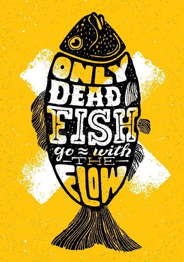Solamente los pescados muertos van con el flujo Inspiración poniendo letras a la composición creativa de la cita de la motivación libre illustration